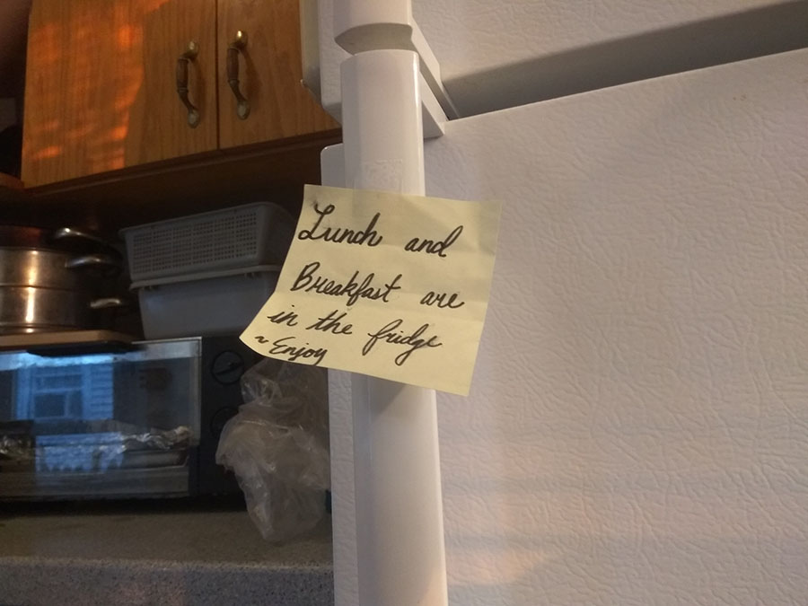 Mom left a note telling me there is food in the fridge. She could have more sleep but she woke up an hour earlier to make food for me.